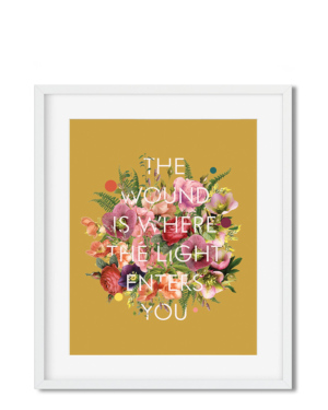 the-wound-is-where-the-light-enters-you-print