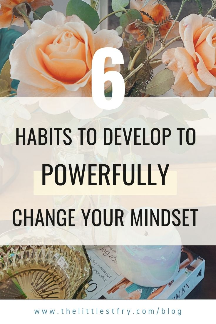 6-habits-to-develop-to-powerfully-change-your-mindset